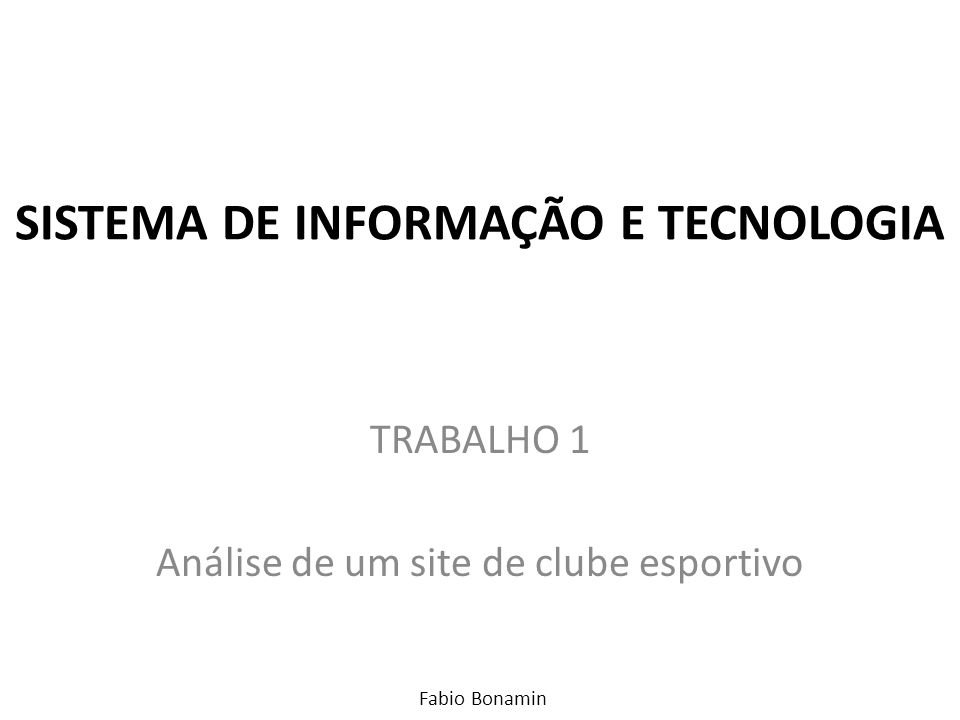 SISTEMA DE INFORMAÇÃO E TECNOLOGIA TRABALHO 1 Análise de um site de clube esportivo Fabio Bonamin