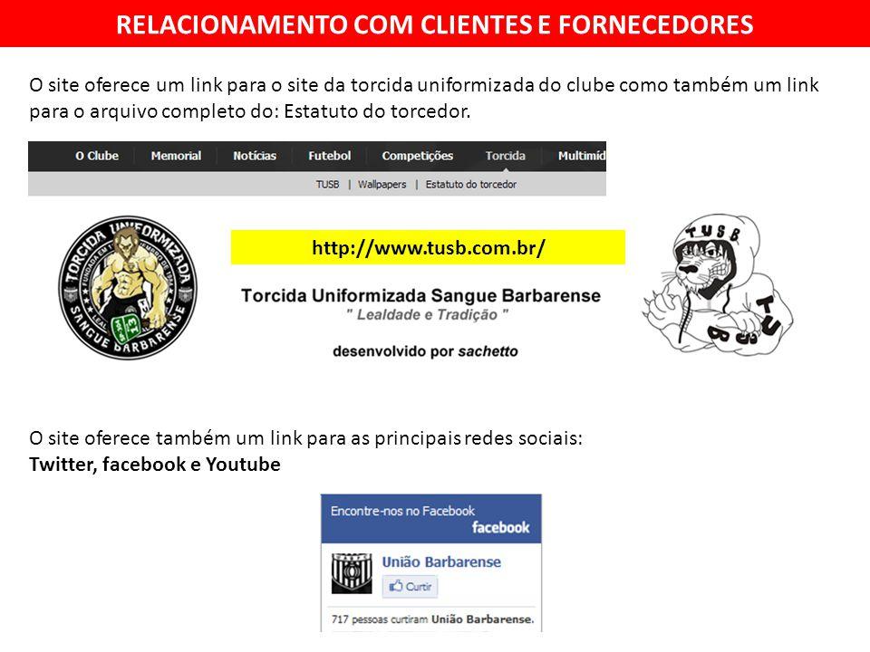 RELACIONAMENTO COM CLIENTES E FORNECEDORES http://www.tusb.com.br/ O site oferece um link para o site da torcida uniformizada do clube como também um link para o arquivo completo do: Estatuto do torcedor.