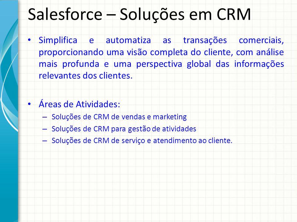 Salesforce – Soluções em CRM Simplifica e automatiza as transações comerciais, proporcionando uma visão completa do cliente, com análise mais profunda