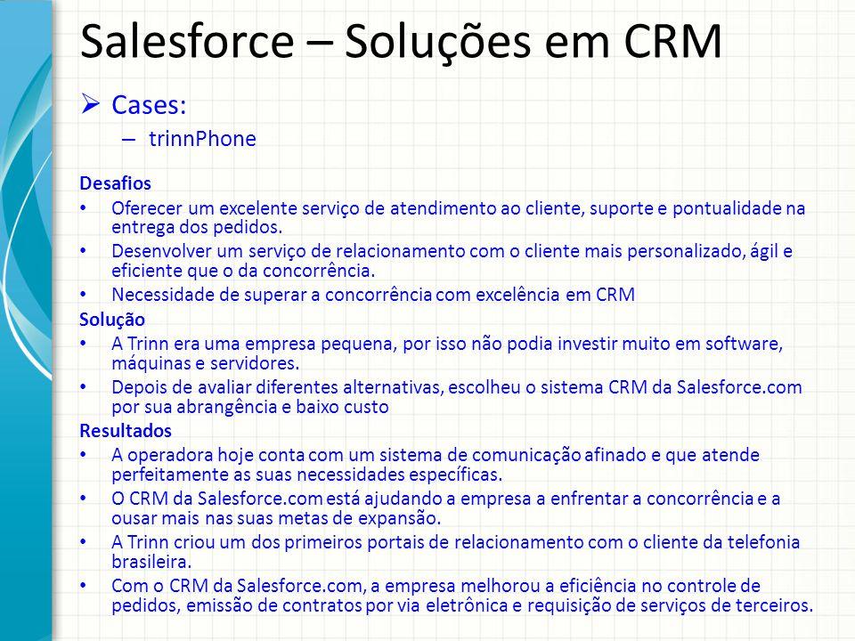 Salesforce – Soluções em CRM Cases: – trinnPhone Desafios Oferecer um excelente serviço de atendimento ao cliente, suporte e pontualidade na entrega d