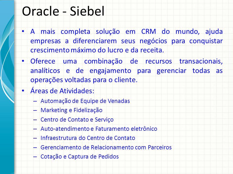 Oracle - Siebel A mais completa solução em CRM do mundo, ajuda empresas a diferenciarem seus negócios para conquistar crescimento máximo do lucro e da