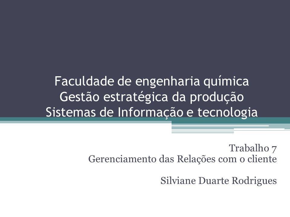Faculdade de engenharia química Gestão estratégica da produção Sistemas de Informação e tecnologia Trabalho 7 Gerenciamento das Relações com o cliente