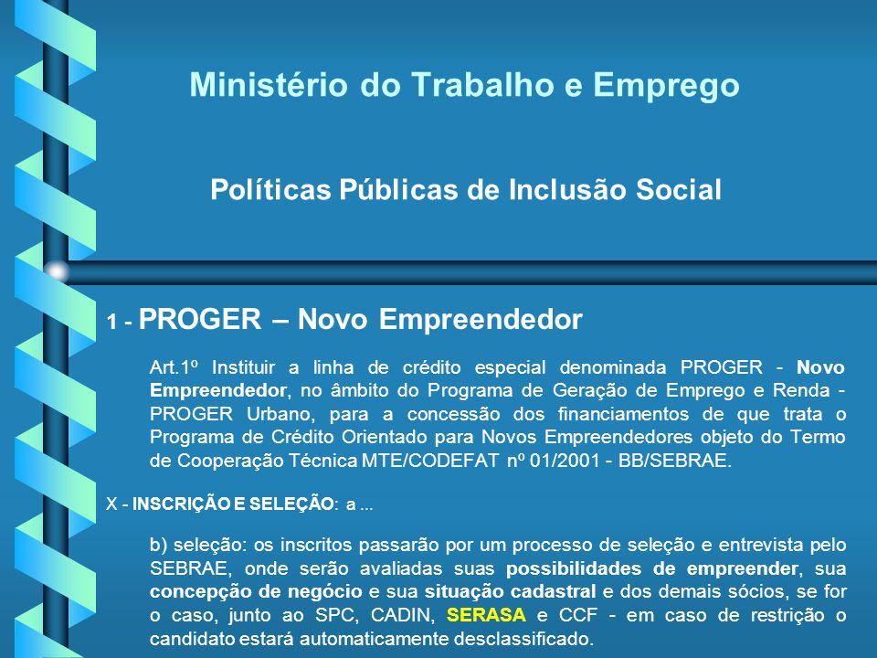 Ministério do Trabalho e Emprego Políticas Públicas de Inclusão Social 1 - PROGER – Novo Empreendedor Art.1º Instituir a linha de crédito especial den