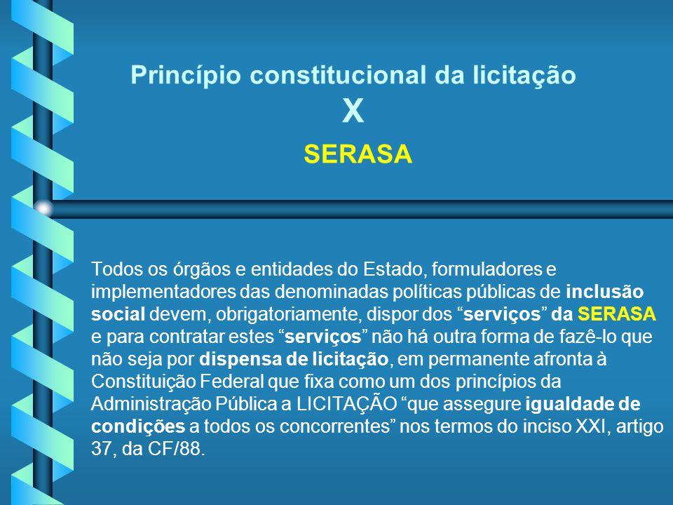 Princípio constitucional da licitação X SERASA Todos os órgãos e entidades do Estado, formuladores e implementadores das denominadas políticas pública