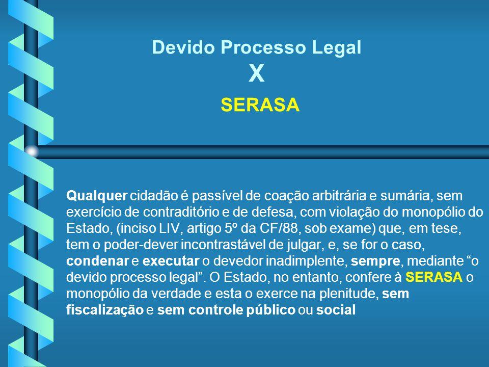 Devido Processo Legal X SERASA Qualquer cidadão é passível de coação arbitrária e sumária, sem exercício de contraditório e de defesa, com violação do