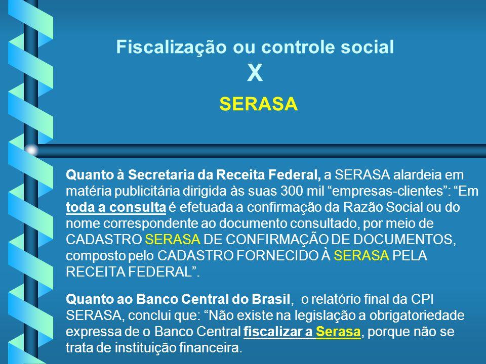 Fiscalização ou controle social X SERASA Quanto à Secretaria da Receita Federal, a SERASA alardeia em matéria publicitária dirigida às suas 300 mil em