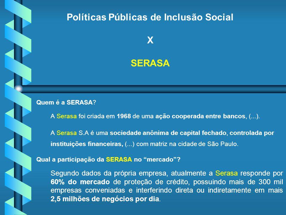 Políticas Públicas de Inclusão Social X SERASA Quem é a SERASA? A Serasa foi criada em 1968 de uma ação cooperada entre bancos, (...). A Serasa S.A é
