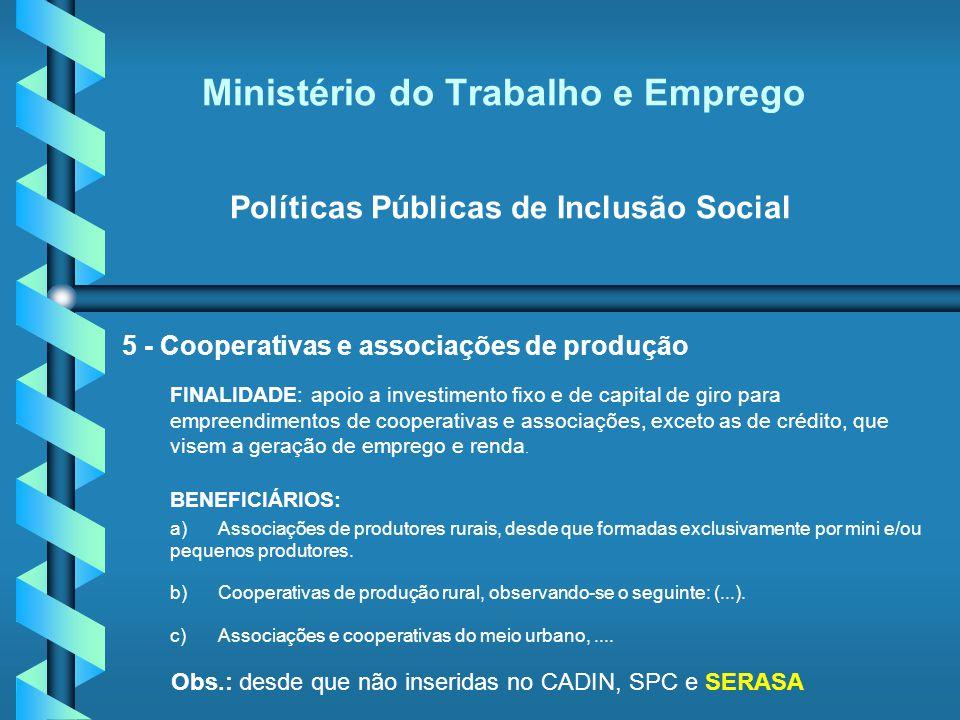 Ministério do Trabalho e Emprego Políticas Públicas de Inclusão Social 5 - Cooperativas e associações de produção FINALIDADE: apoio a investimento fix