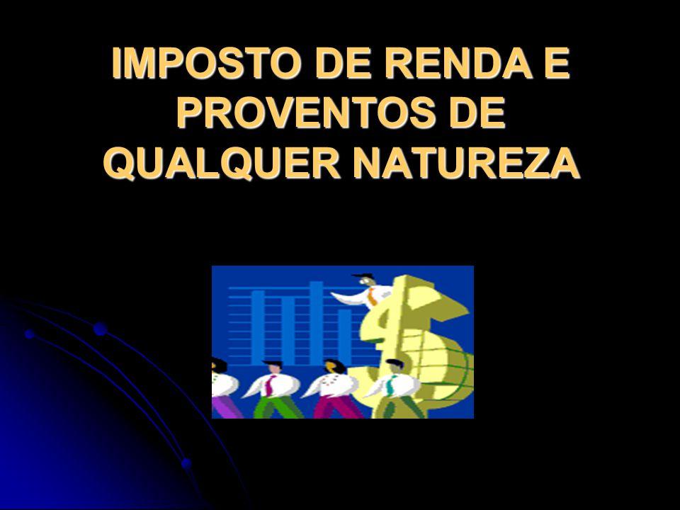 IMPOSTO DE RENDA E PROVENTOS DE QUALQUER NATUREZA