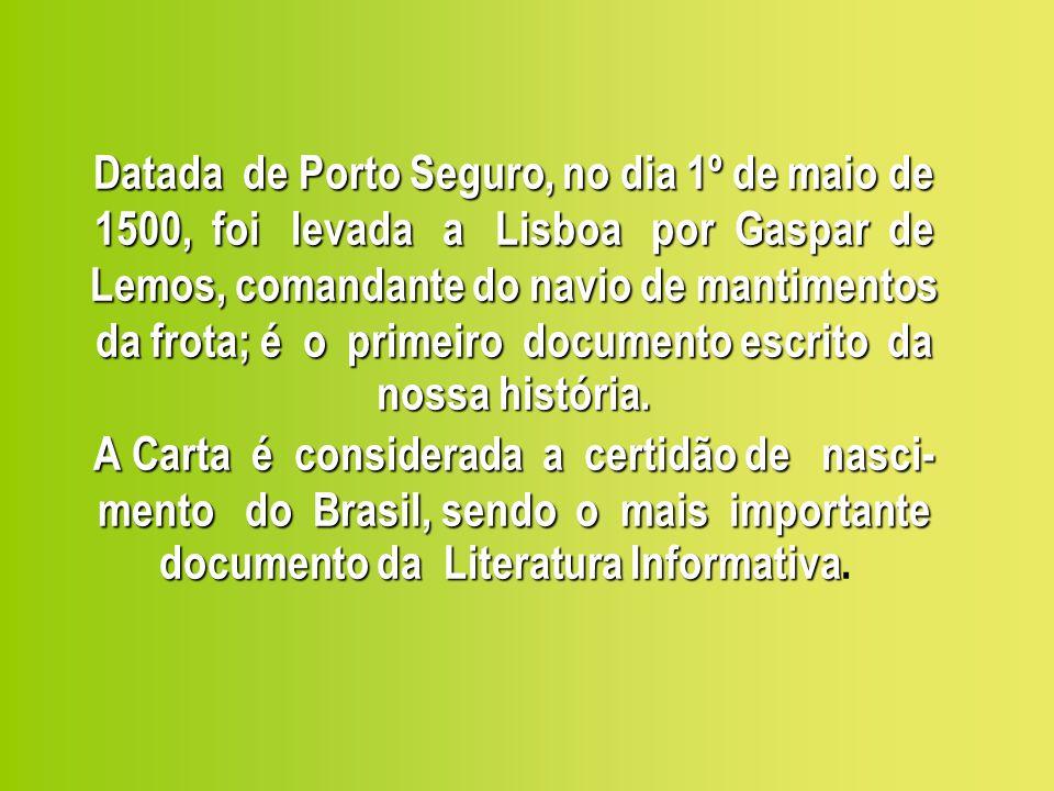 Datada de Porto Seguro, no dia 1º de maio de 1500, foi levada a Lisboa por Gaspar de Lemos, comandante do navio de mantimentos da frota; é o primeiro