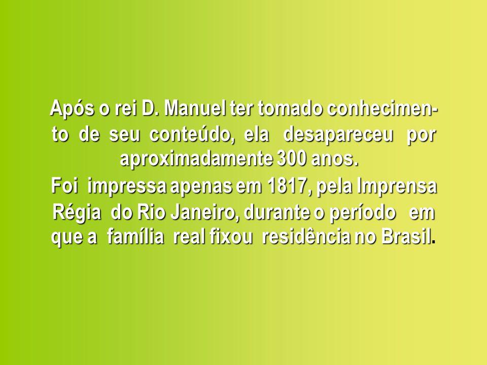 O próprio Caminha têm consciência da descri- ção extremamente detalhada que acabou fa- zendo (a carta original possui 16 páginas!) e até desculpa-se por isso.