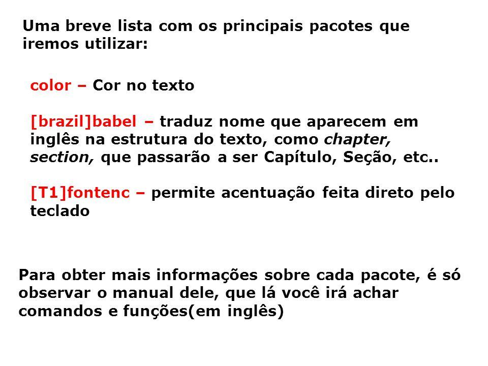 Uma breve lista com os principais pacotes que iremos utilizar: color – Cor no texto [brazil]babel – traduz nome que aparecem em inglês na estrutura do