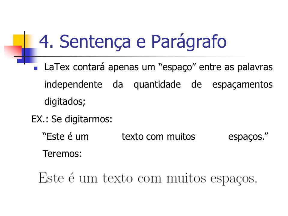 4. Sentença e Parágrafo LaTex contará apenas um espaço entre as palavras independente da quantidade de espaçamentos digitados; EX.: Se digitarmos: Est