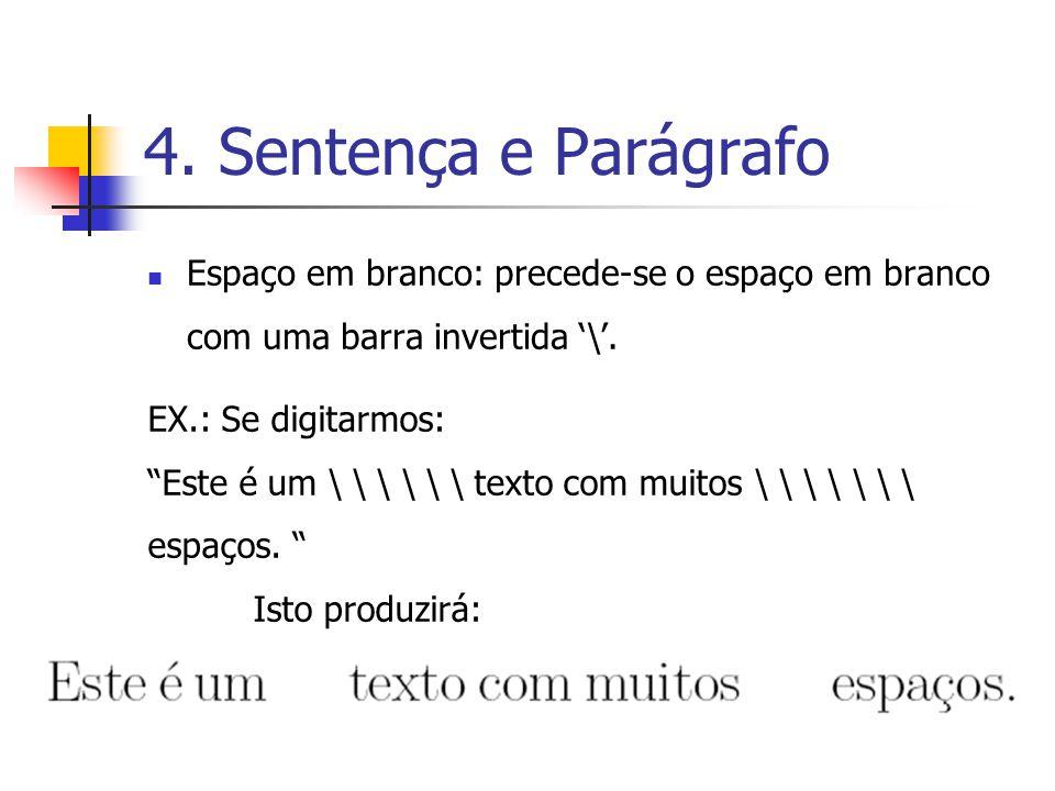 4. Sentença e Parágrafo Espaço em branco: precede-se o espaço em branco com uma barra invertida \. EX.: Se digitarmos: Este é um \ \ \ \ \ \ texto com