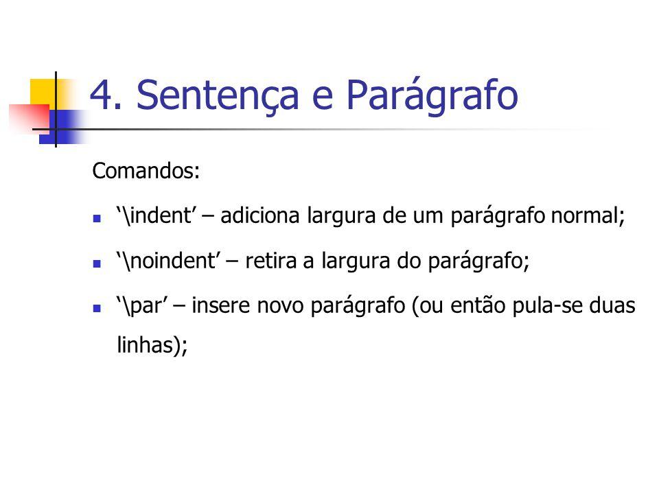 4. Sentença e Parágrafo Comandos: \indent – adiciona largura de um parágrafo normal; \noindent – retira a largura do parágrafo; \par – insere novo par