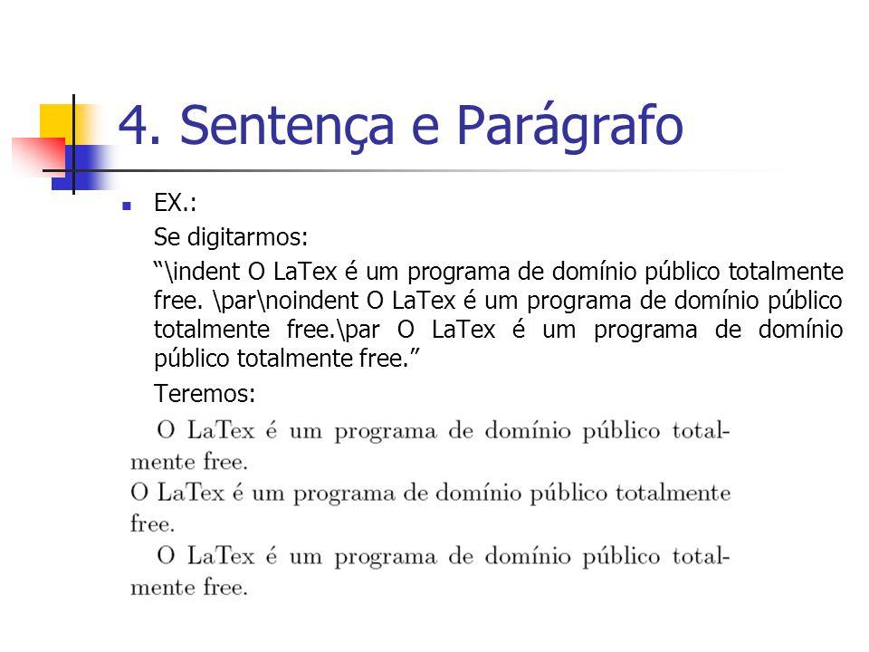 4. Sentença e Parágrafo EX.: Se digitarmos: \indent O LaTex é um programa de domínio público totalmente free. \par\noindent O LaTex é um programa de d
