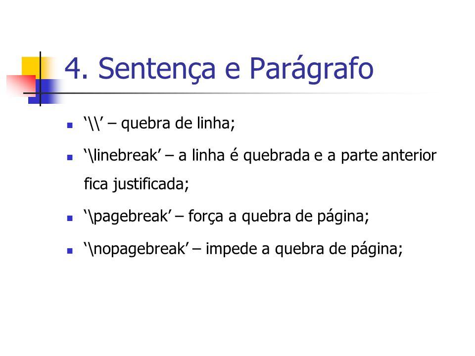 4. Sentença e Parágrafo \\ – quebra de linha; \linebreak – a linha é quebrada e a parte anterior fica justificada; \pagebreak – força a quebra de pági