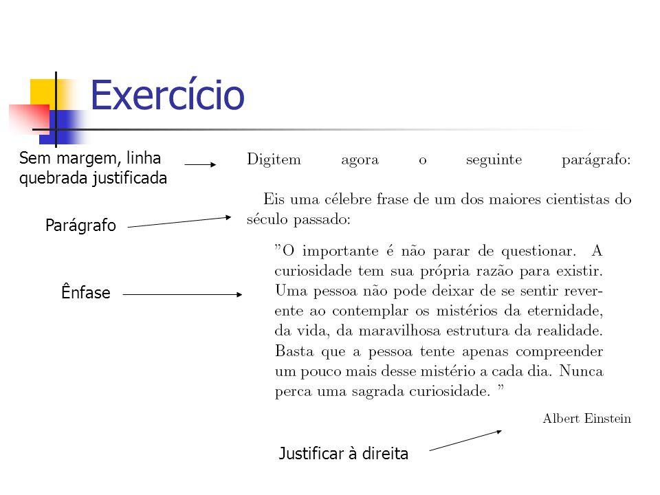 Exercício Ênfase Sem margem, linha quebrada justificada Justificar à direita Parágrafo