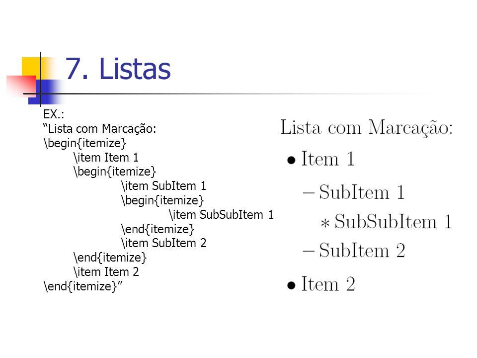 7. Listas EX.: Lista com Marcação: \begin{itemize} \item Item 1 \begin{itemize} \item SubItem 1 \begin{itemize} \item SubSubItem 1 \end{itemize} \item