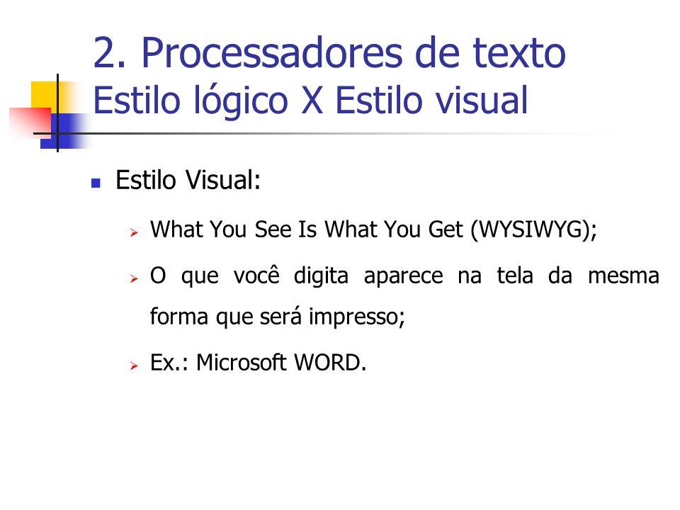 2. Processadores de texto Estilo lógico X Estilo visual Estilo Visual: What You See Is What You Get (WYSIWYG); O que você digita aparece na tela da me