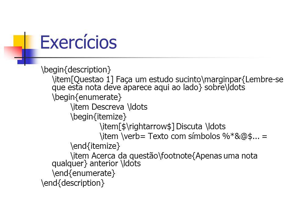 Exercícios \begin{description} \item[Questao 1] Faça um estudo sucinto\marginpar{Lembre-se que esta nota deve aparece aqui ao lado} sobre\ldots \begin