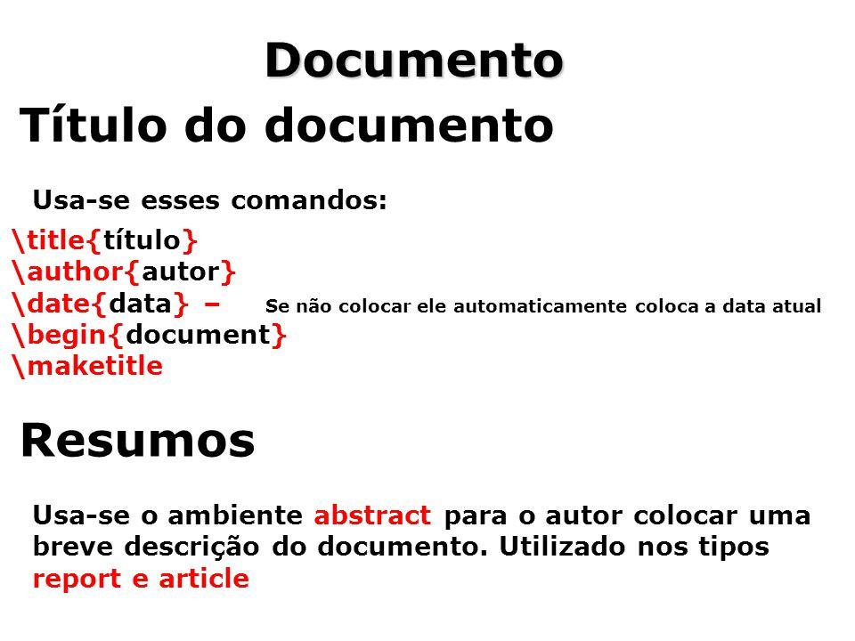 Documento Título do documento Usa-se esses comandos: \title{título} \author{autor} \date{data} – Se não colocar ele automaticamente coloca a data atua