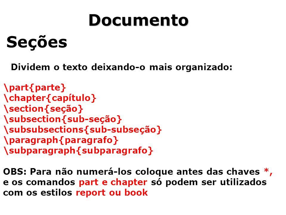 Documento Seções Dividem o texto deixando-o mais organizado: \part{parte} \chapter{capítulo} \section{seção} \subsection{sub-seção} \subsubsections{su