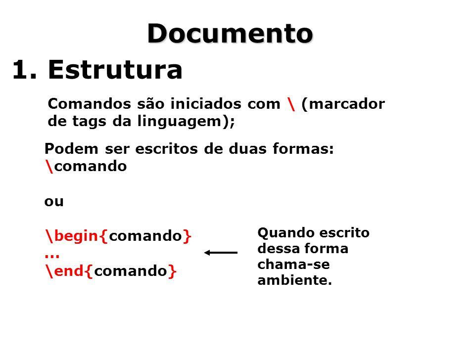 Documento 1. Estrutura Comandos são iniciados com \ (marcador de tags da linguagem); Podem ser escritos de duas formas: \comando ou \begin{comando}...