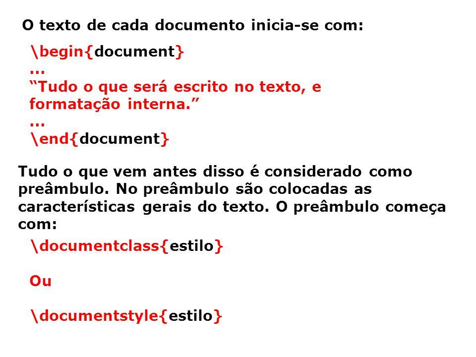 O texto de cada documento inicia-se com: \begin{document}... Tudo o que será escrito no texto, e formatação interna.... \end{document} Tudo o que vem
