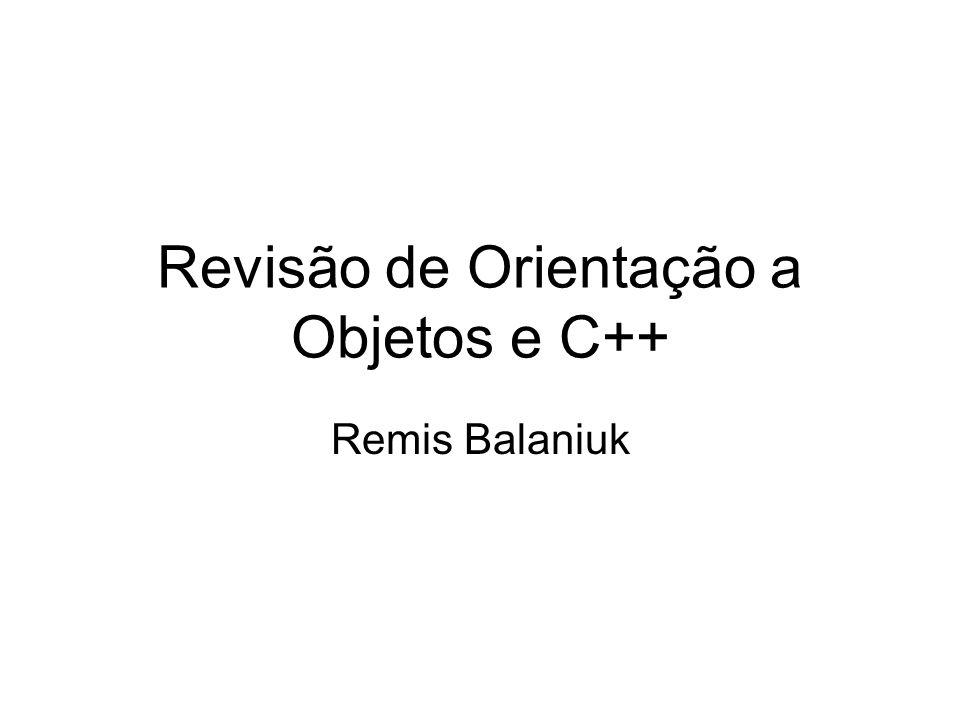 Revisão de Orientação a Objetos e C++ Remis Balaniuk
