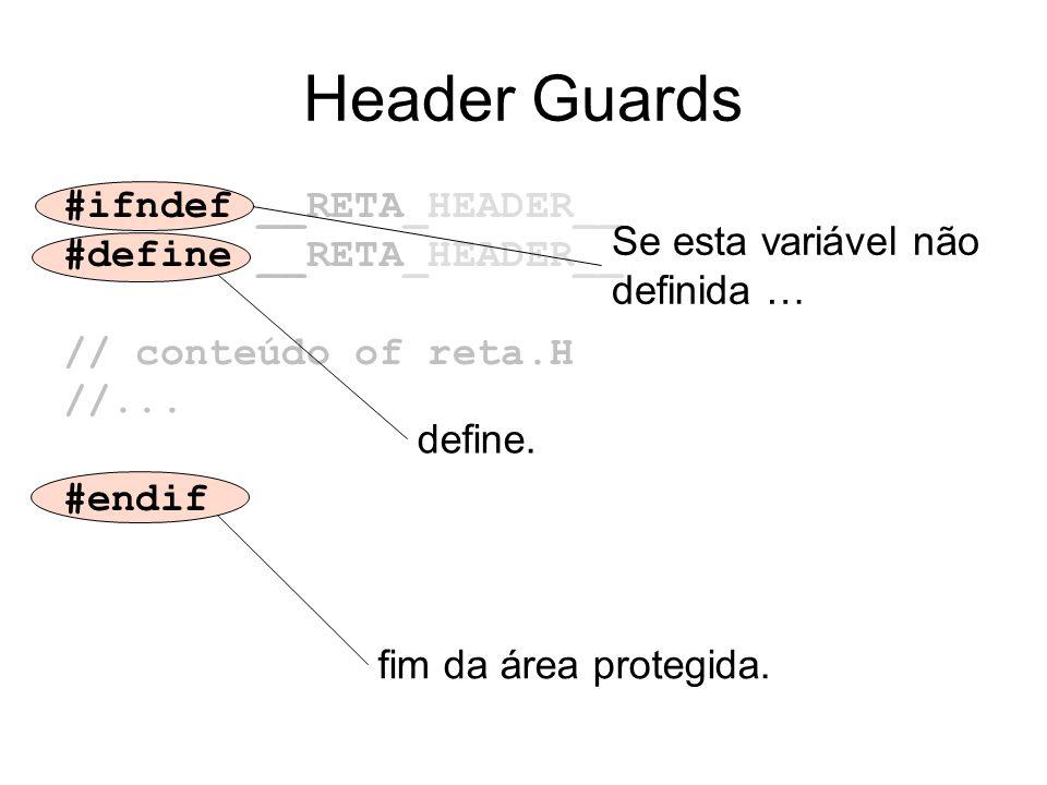 Header Guards #ifndef __RETA_HEADER__ #define __RETA_HEADER__ // conteúdo of reta.H //...