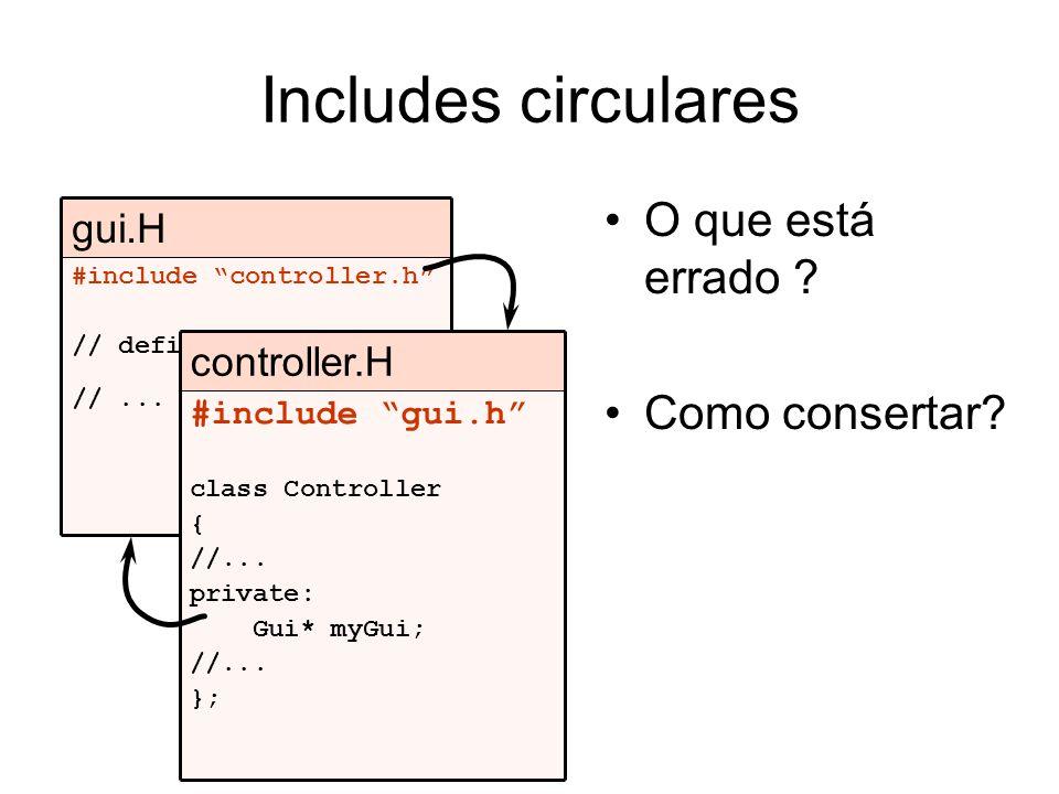 Includes circulares O que está errado ? Como consertar? #include controller.h // define gui //... gui.H #include gui.h class Controller { //... privat