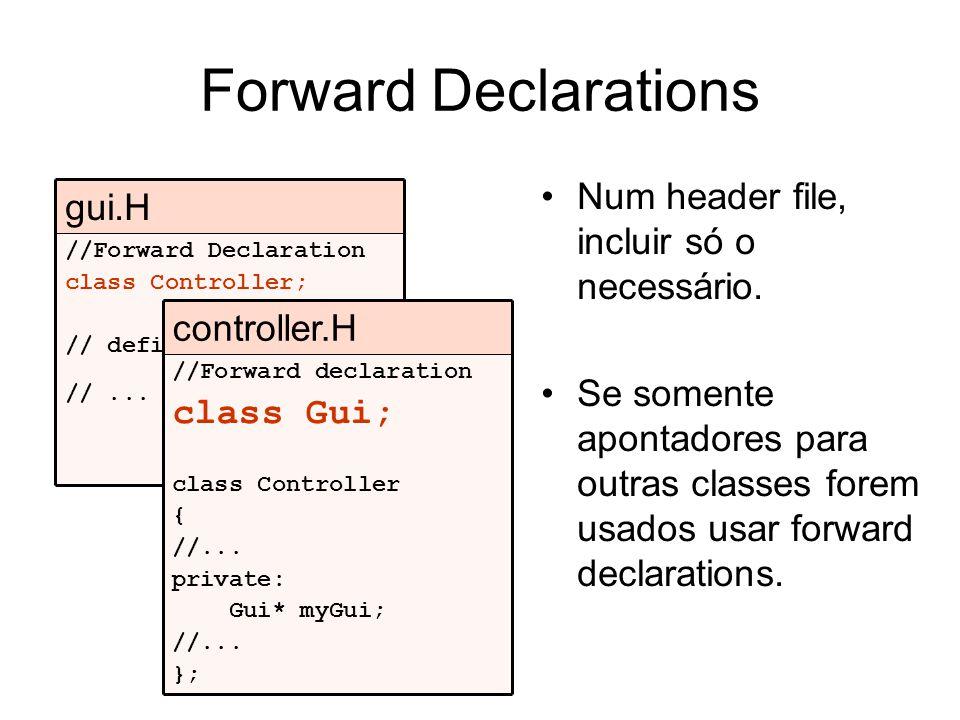 Forward Declarations Num header file, incluir só o necessário. Se somente apontadores para outras classes forem usados usar forward declarations. //Fo