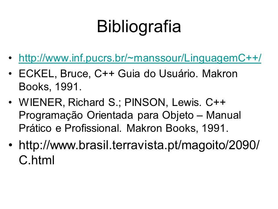 Bibliografia http://www.inf.pucrs.br/~manssour/LinguagemC++/ ECKEL, Bruce, C++ Guia do Usuário. Makron Books, 1991. WIENER, Richard S.; PINSON, Lewis.