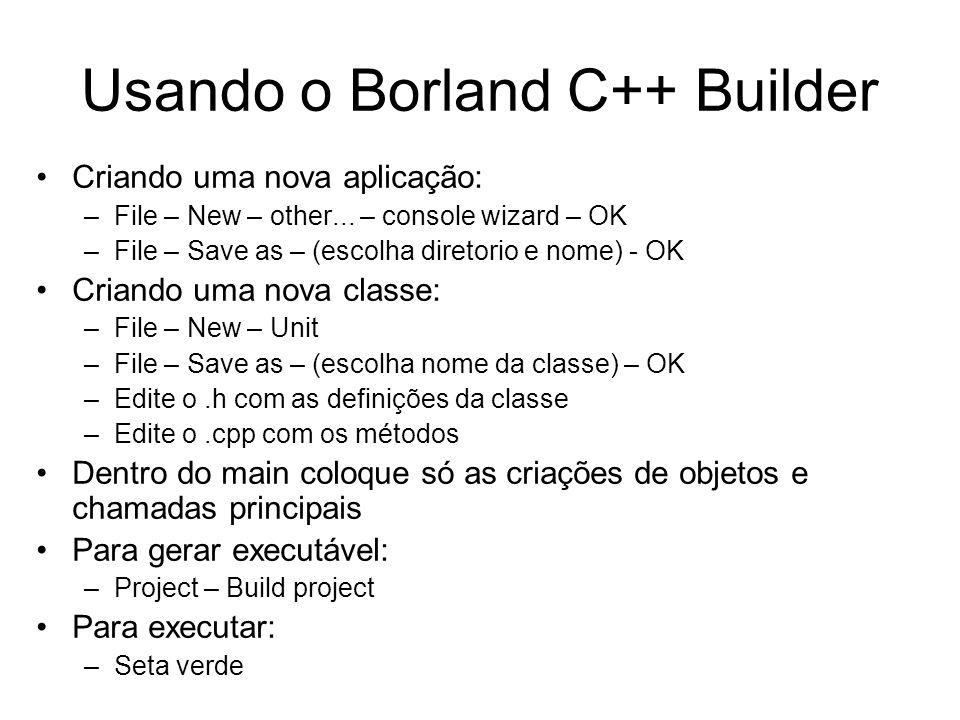 Usando o Borland C++ Builder Criando uma nova aplicação: –File – New – other... – console wizard – OK –File – Save as – (escolha diretorio e nome) - O