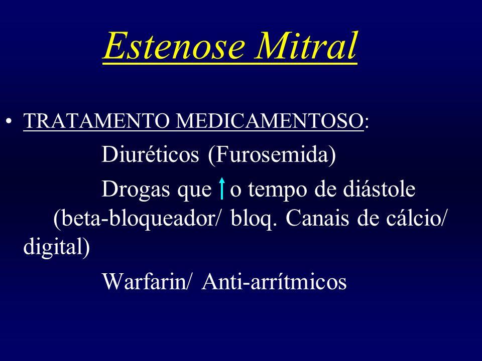 TRATAMENTO MEDICAMENTOSO: Diuréticos (Furosemida) Drogas que o tempo de diástole (beta-bloqueador/ bloq. Canais de cálcio/ digital) Warfarin/ Anti-arr