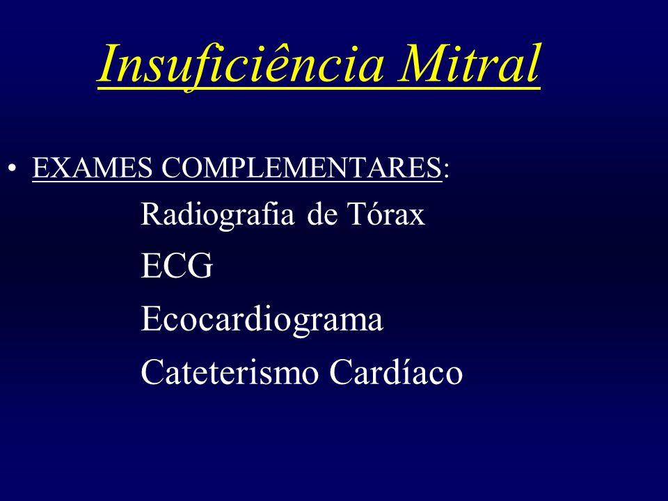 Insuficiência Mitral EXAMES COMPLEMENTARES: Radiografia de Tórax ECG Ecocardiograma Cateterismo Cardíaco