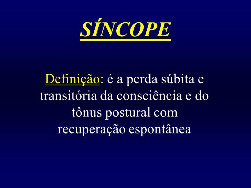 SÍNCOPE Definição: é a perda súbita e transitória da consciência e do tônus postural com recuperação espontânea