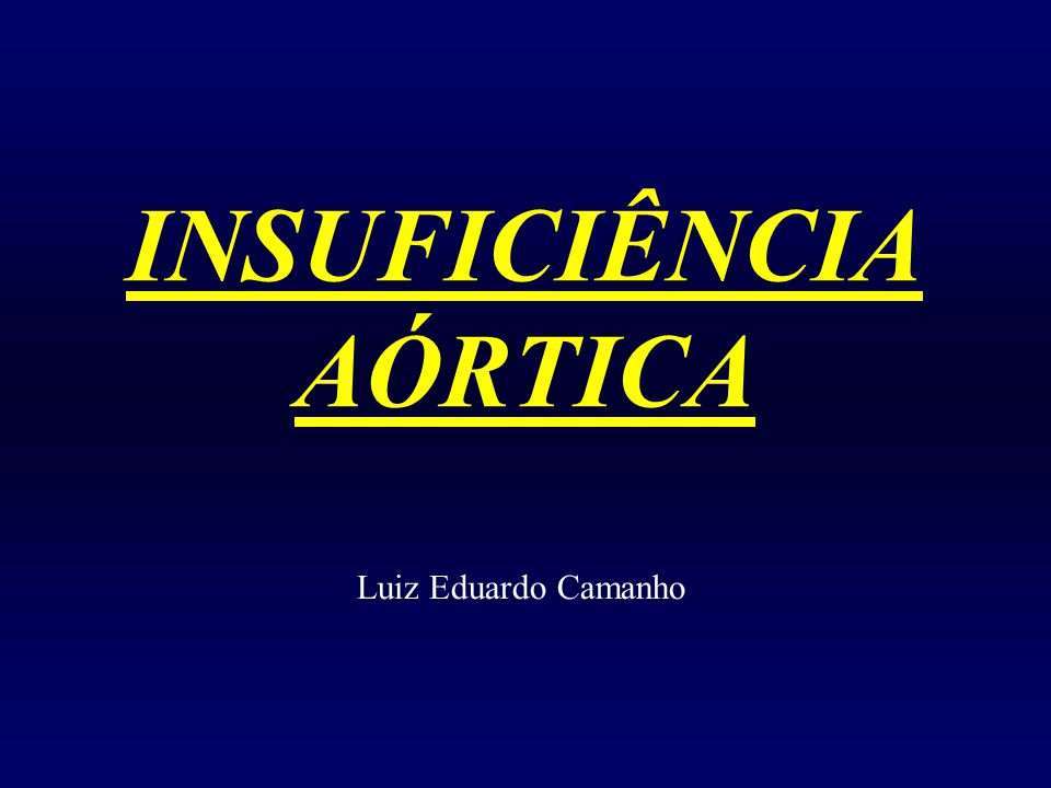 INSUFICIÊNCIA AÓRTICA Luiz Eduardo Camanho