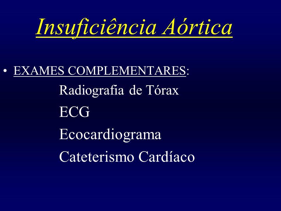 Insuficiência Aórtica EXAMES COMPLEMENTARES: Radiografia de Tórax ECG Ecocardiograma Cateterismo Cardíaco
