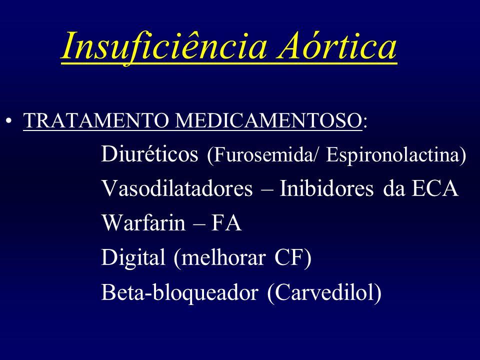 Insuficiência Aórtica TRATAMENTO MEDICAMENTOSO: Diuréticos (Furosemida/ Espironolactina) Vasodilatadores – Inibidores da ECA Warfarin – FA Digital (me