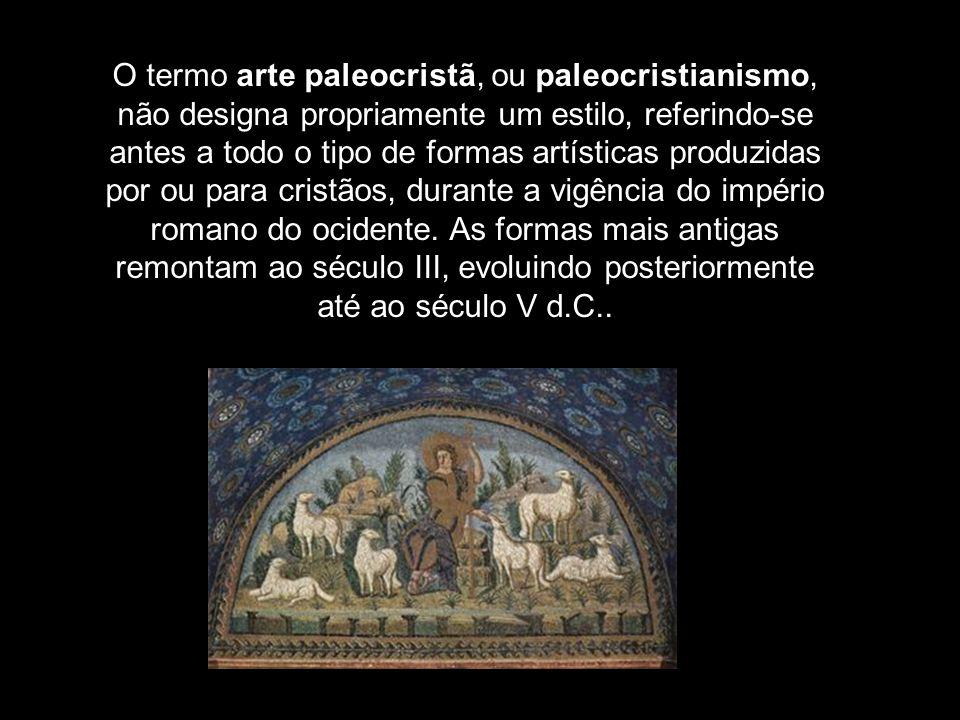O termo arte paleocristã, ou paleocristianismo, não designa propriamente um estilo, referindo-se antes a todo o tipo de formas artísticas produzidas p