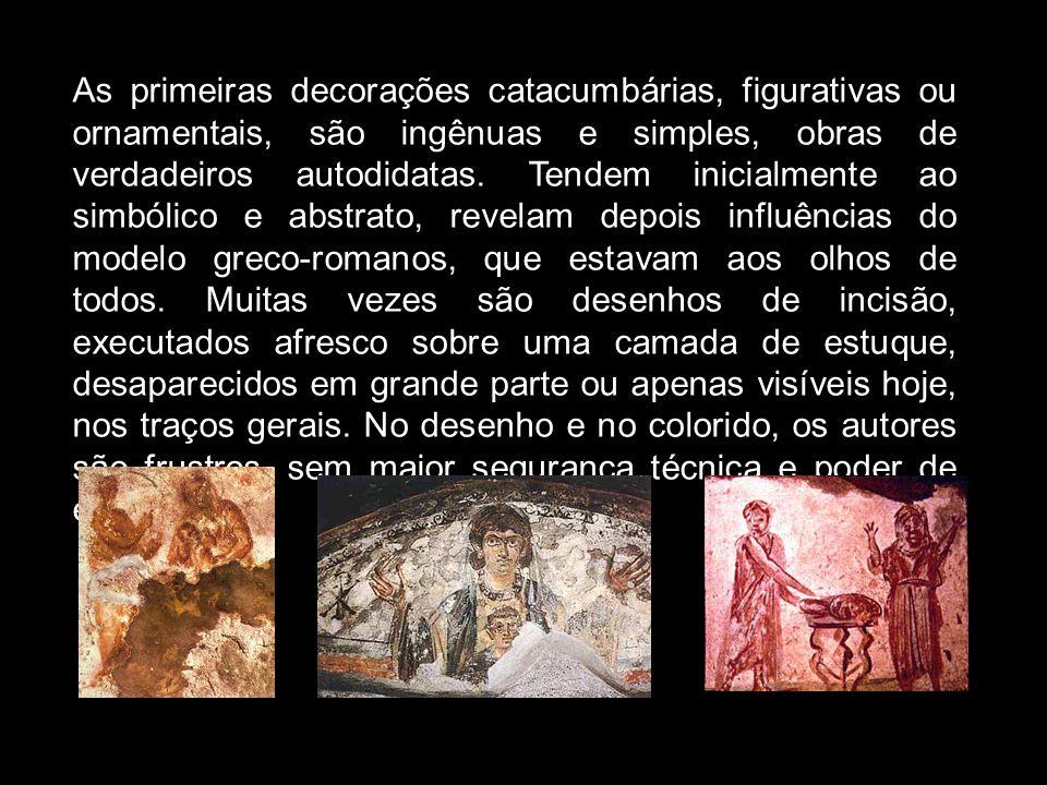 As primeiras decorações catacumbárias, figurativas ou ornamentais, são ingênuas e simples, obras de verdadeiros autodidatas. Tendem inicialmente ao si