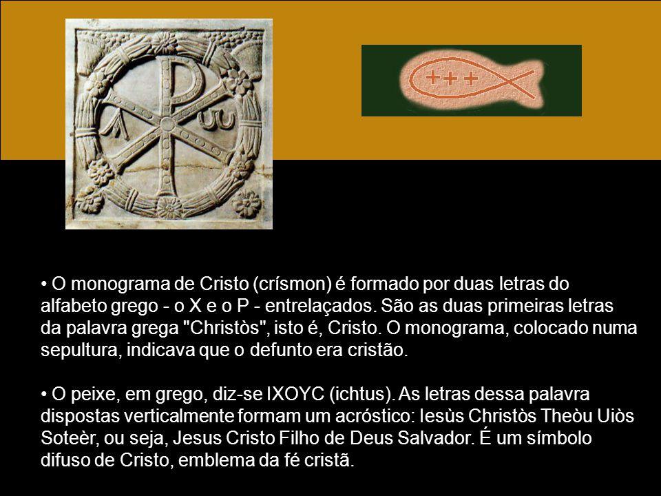 O monograma de Cristo (crísmon) é formado por duas letras do alfabeto grego - o X e o P - entrelaçados. São as duas primeiras letras da palavra grega