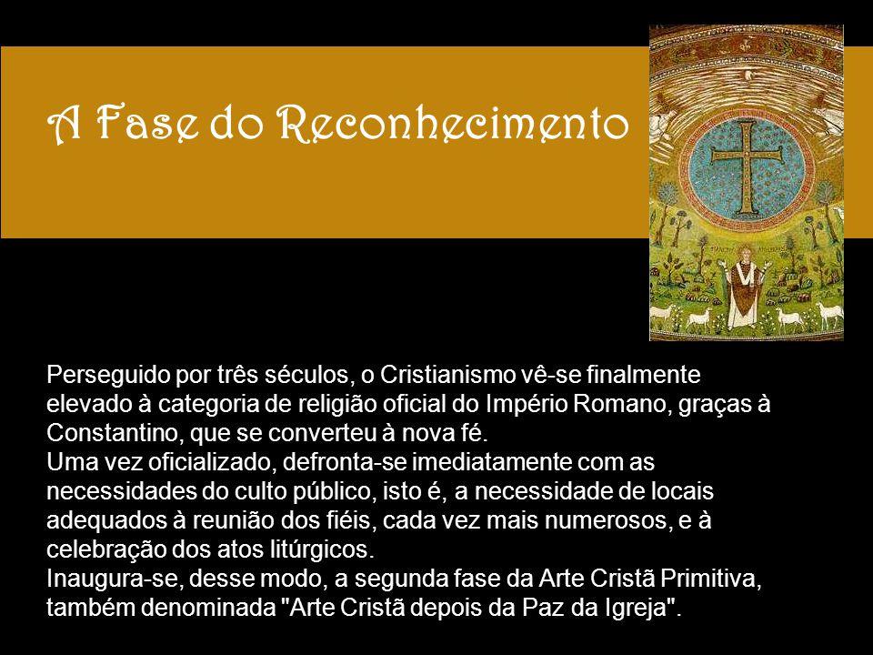 A Fase do Reconhecimento Perseguido por três séculos, o Cristianismo vê-se finalmente elevado à categoria de religião oficial do Império Romano, graça