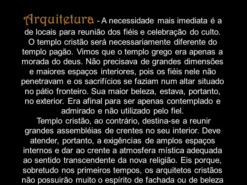 Arquitetura - A necessidade mais imediata é a de locais para reunião dos fiéis e celebração do culto. O templo cristão será necessariamente diferente