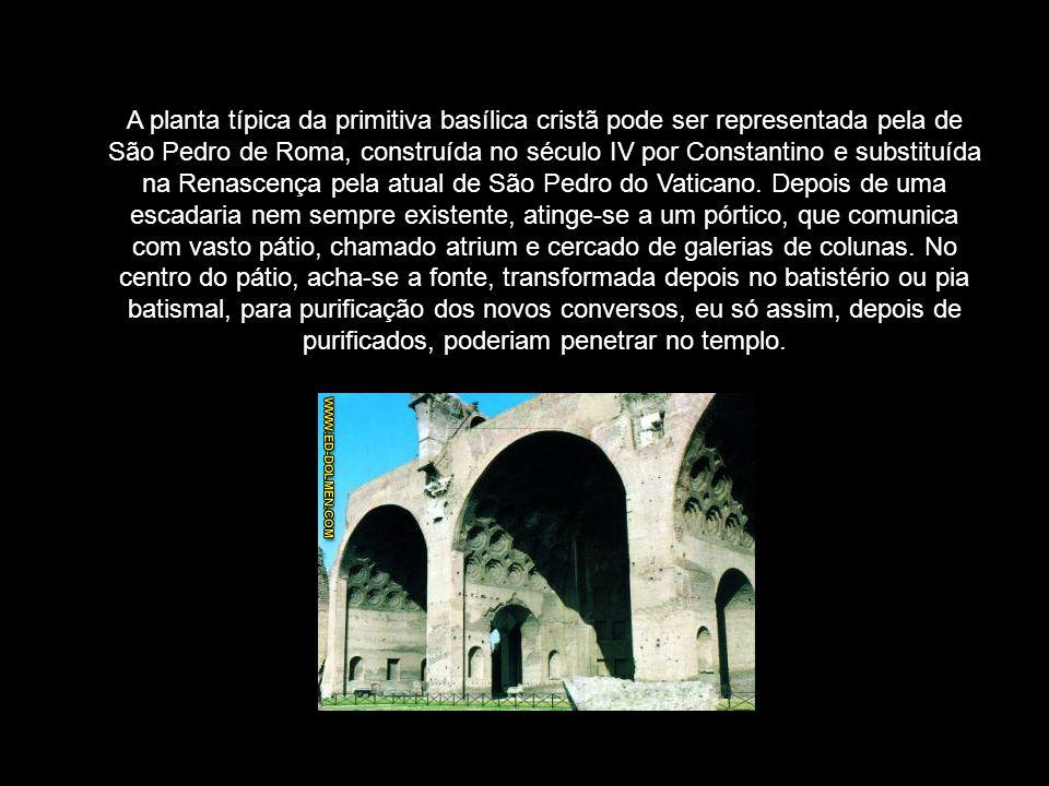 A planta típica da primitiva basílica cristã pode ser representada pela de São Pedro de Roma, construída no século IV por Constantino e substituída na
