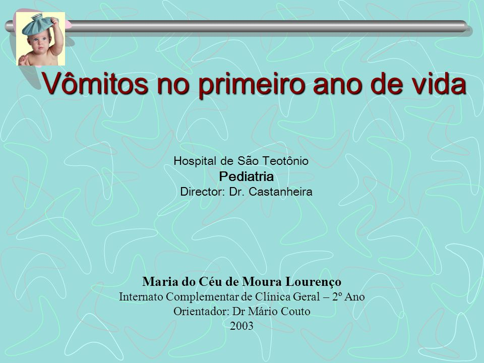 Vômitos no primeiro ano de vida Hospital de São Teotônio Pediatria Director: Dr.