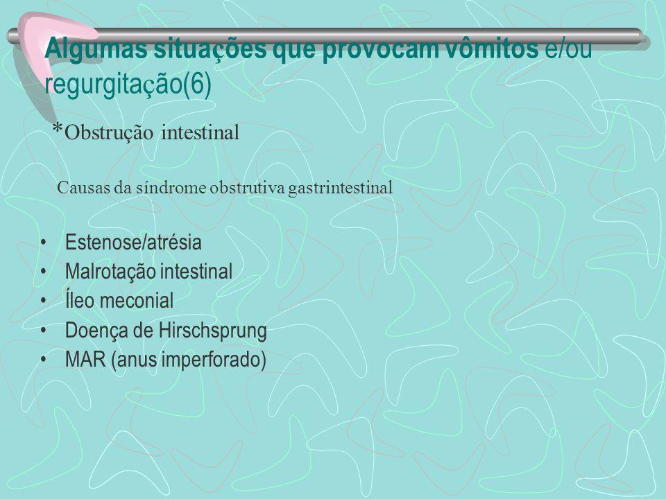 Algumas situa ç ões que provocam vômitos e/ou regurgita ç ão(5) * Obstrução intestinal Rx abdominal do íleo meconial »níveis generalizados de dimensõe