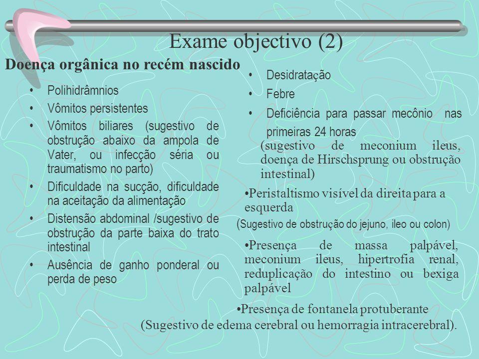 Exame objectivo (1) Sinais de alerta que auxiliam a suspeitar de abdome agudo, segundo Tannuri : O peristaltismo intestinal pode ser visível devido ao